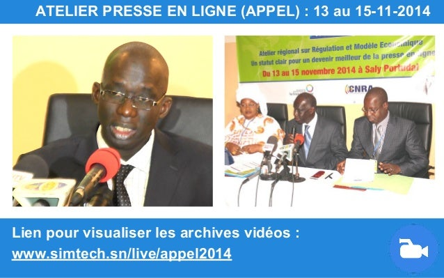 Lien pour visualiser les archives vidéos : www.simtech.sn/live/appel2014 ATELIER PRESSE EN LIGNE (APPEL) : 13 au 15-11-2014