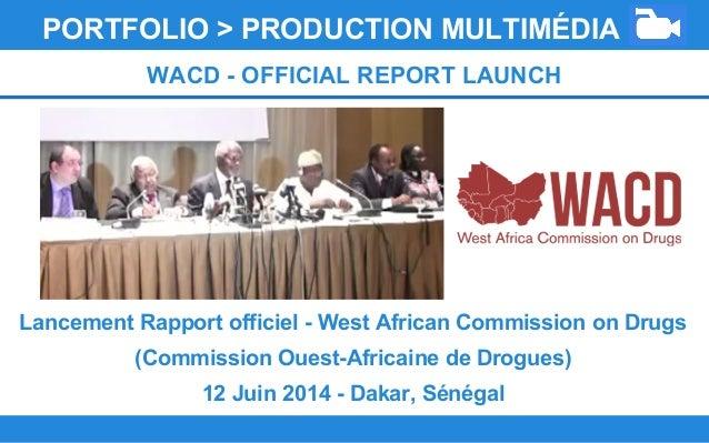Lancement Rapport officiel - West African Commission on Drugs (Commission Ouest-Africaine de Drogues) 12 Juin 2014 - Dakar...