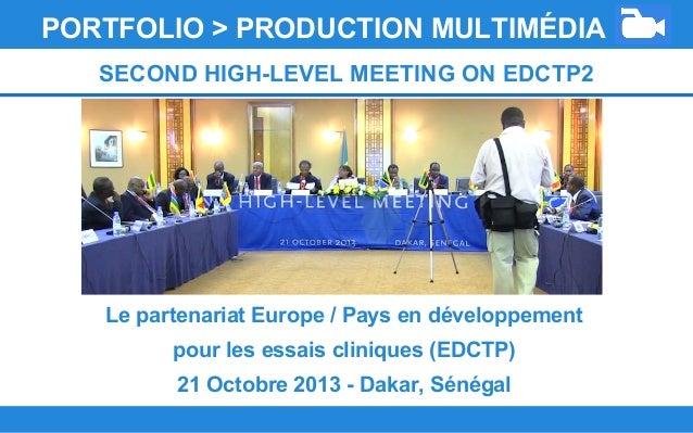 Le partenariat Europe / Pays en développement pour les essais cliniques (EDCTP) 21 Octobre 2013 - Dakar, Sénégal PORTFOLIO...
