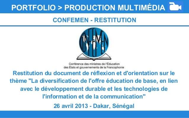 PORTFOLIO > PRODUCTION MULTIMÉDIA CONFEMEN - RESTITUTION Restitution du document de réflexion et d'orientation sur le thèm...