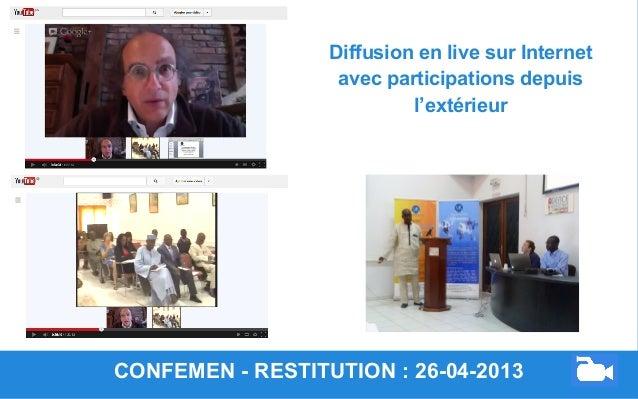 CONFEMEN - RESTITUTION : 26-04-2013 Diffusion en live sur Internet avec participations depuis l'extérieur