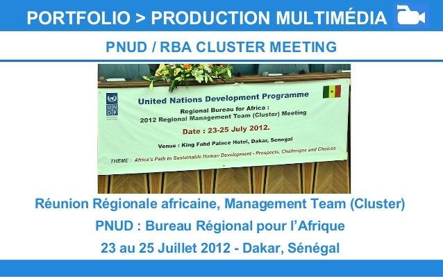 PORTFOLIO > PRODUCTION MULTIMÉDIA PNUD / RBA CLUSTER MEETING Réunion Régionale africaine, Management Team (Cluster) PNUD :...
