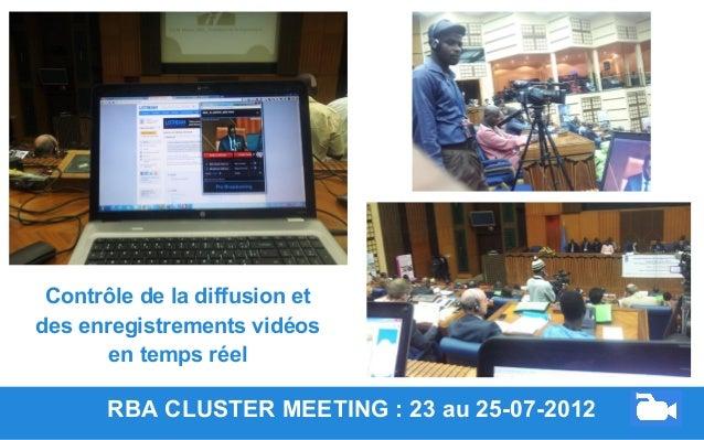RBA CLUSTER MEETING : 23 au 25-07-2012 Contrôle de la diffusion et des enregistrements vidéos en temps réel