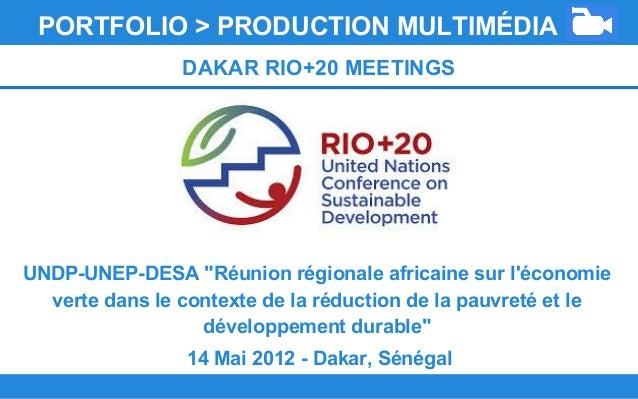 """PORTFOLIO > PRODUCTION MULTIMÉDIA DAKAR RIO+20 MEETINGS UNDP-UNEP-DESA """"Réunion régionale africaine sur l'économie verte d..."""