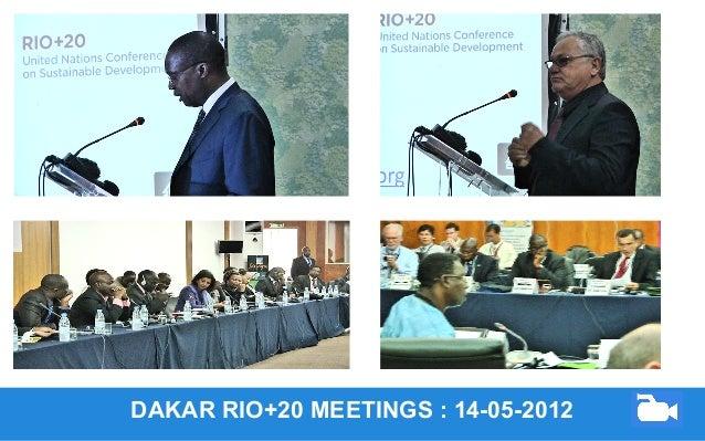 DAKAR RIO+20 MEETINGS : 14-05-2012