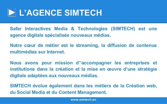 Safar Interactives Media & Technologies (SIMTECH) est une agence digitale spécialisée nouveaux médias. Notre cœur de métie...