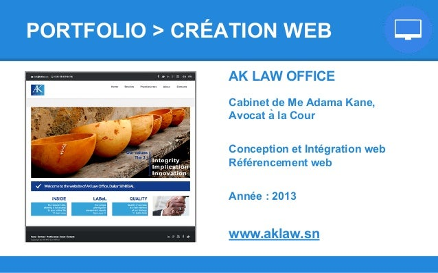 AK LAW OFFICE Cabinet de Me Adama Kane, Avocat à la Cour Conception et Intégration web Référencement web Année : 2013 www...