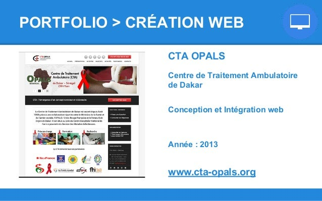 CTA OPALS Centre de Traitement Ambulatoire de Dakar Conception et Intégration web Année : 2013 www.cta-opals.org PORTFOLIO...