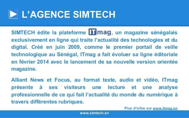 SIMTECH édite la plateforme , un magazine sénégalais exclusivement en ligne qui traite l'actualité des technologies et du ...