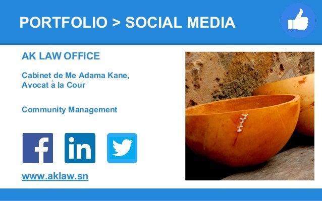 AK LAW OFFICE Cabinet de Me Adama Kane, Avocat à la Cour Community Management www.aklaw.sn PORTFOLIO > SOCIAL MEDIA
