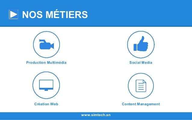 NOS MÉTIERS Création Web Social Media Content Management www.simtech.sn Production Multimédia
