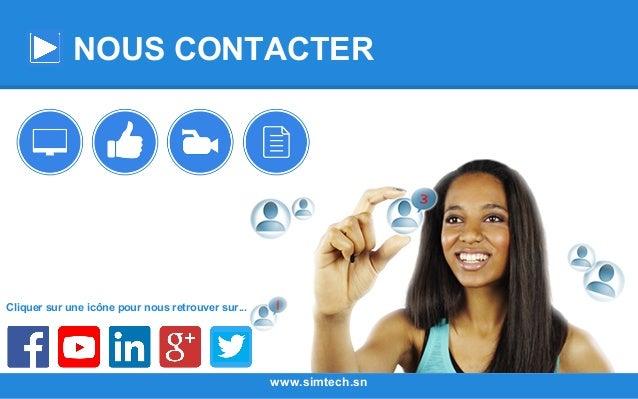 NOUS CONTACTER www.simtech.sn Cliquer sur une icône pour nous retrouver sur...