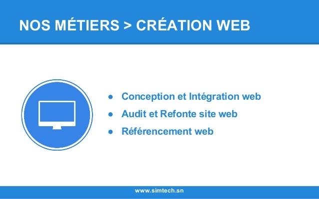 NOS MÉTIERS > CRÉATION WEB www.simtech.sn ● Conception et Intégration web ● Audit et Refonte site web ● Référencement web