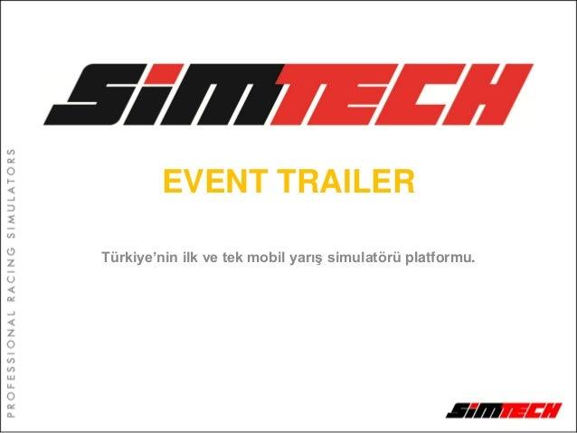 EVENT TRAILERTürkiye'nin ilk ve tek mobil yarış simulatörü platformu.