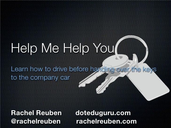 Help Me Help You Learn how to drive before handing over the keys to the company car     Rachel Reuben       doteduguru.com...