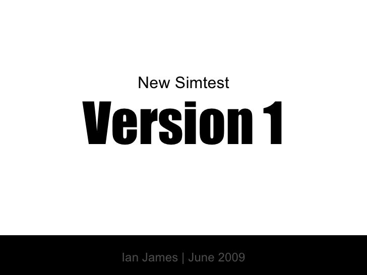 New Simtest Version 1 Ian James | June 2009