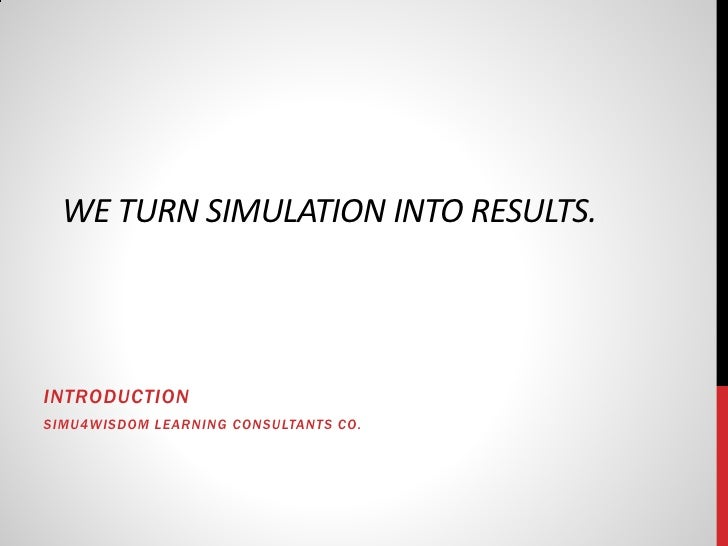WE TURN SIMULATION INTO RESULTS.INTRODUCTIONSIMU4WISDOM LEARNING CONSULTANT S CO.