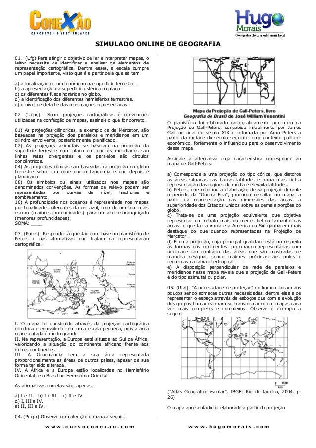 SIMULADO ONLINE DE GEOGRAFIA01. (Ufg) Para atingir o objetivo de ler e interpretar mapas, oleitor necessita de identificar...