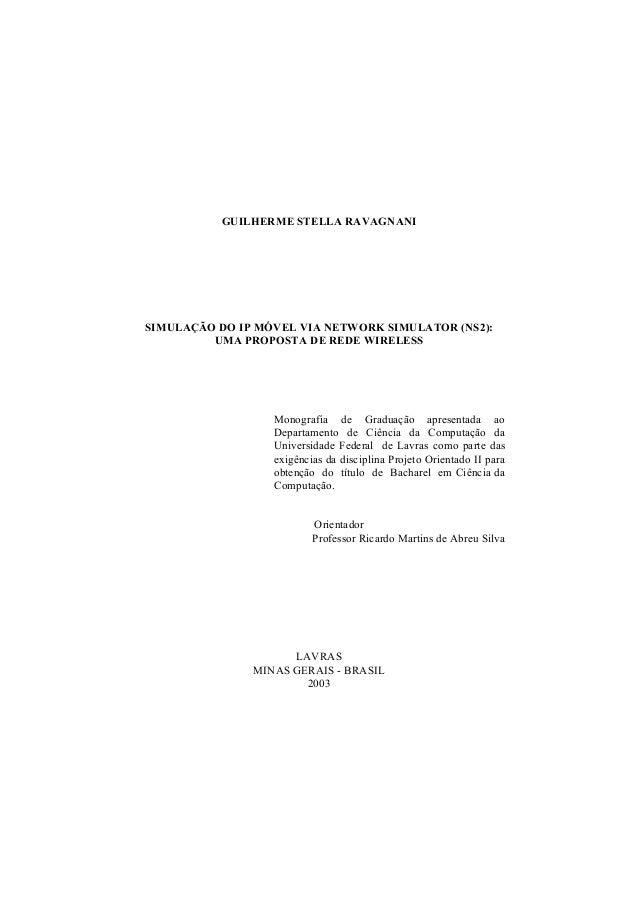 GUILHERME STELLA RAVAGNANI SIMULAÇÃO DO IP MÓVEL VIA NETWORK SIMULATOR (NS2): UMA PROPOSTA DE REDE WIRELESS Monografia de ...