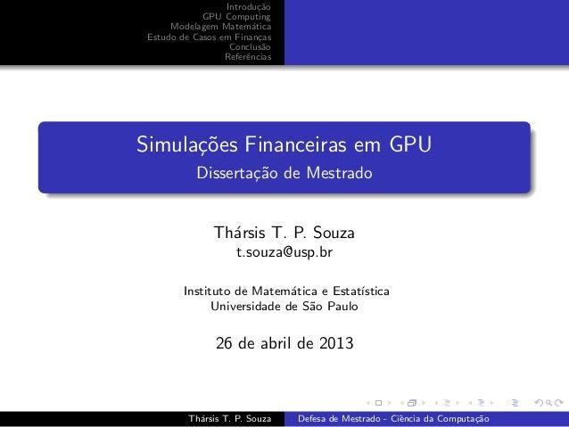 Introdu¸c˜aoGPU ComputingModelagem Matem´aticaEstudo de Casos em Finan¸casConclus˜aoReferˆenciasSimula¸c˜oes Financeiras e...