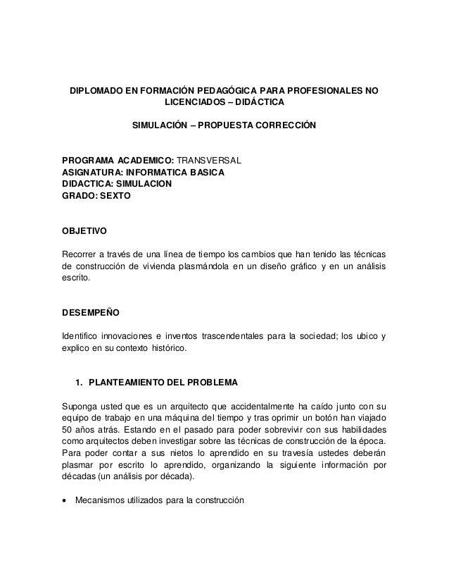 DIPLOMADO EN FORMACIÓN PEDAGÓGICA PARA PROFESIONALES NO LICENCIADOS – DIDÁCTICA SIMULACIÓN – PROPUESTA CORRECCIÓN PROGRAMA...
