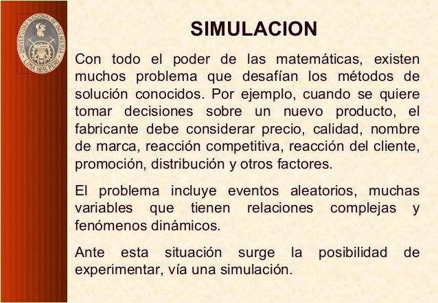 SIMULACIONCon todo el poder de las matemáticas, existenmuchos problema que desafían los métodos desolución conocidos. Por ...