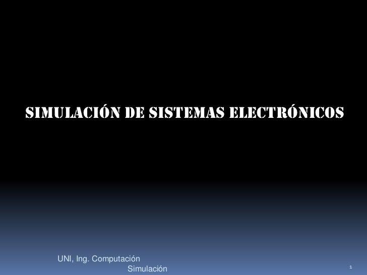Simulación de Sistemas Electrónicos<br />1<br />UNI, Ing. ComputaciónSimulación<br />