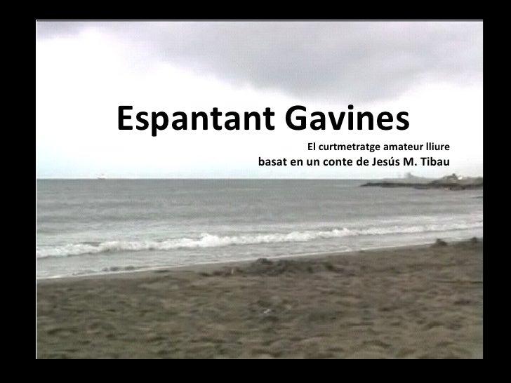 Espantant Gavines   El curtmetratge amateur lliure basat en un conte de Jesús M. Tibau