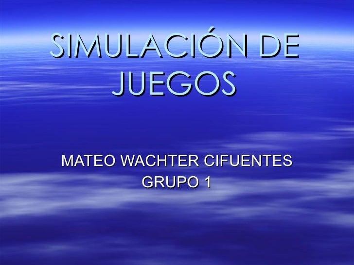 SIMULACIÓN DE JUEGOS MATEO WACHTER CIFUENTES GRUPO 1