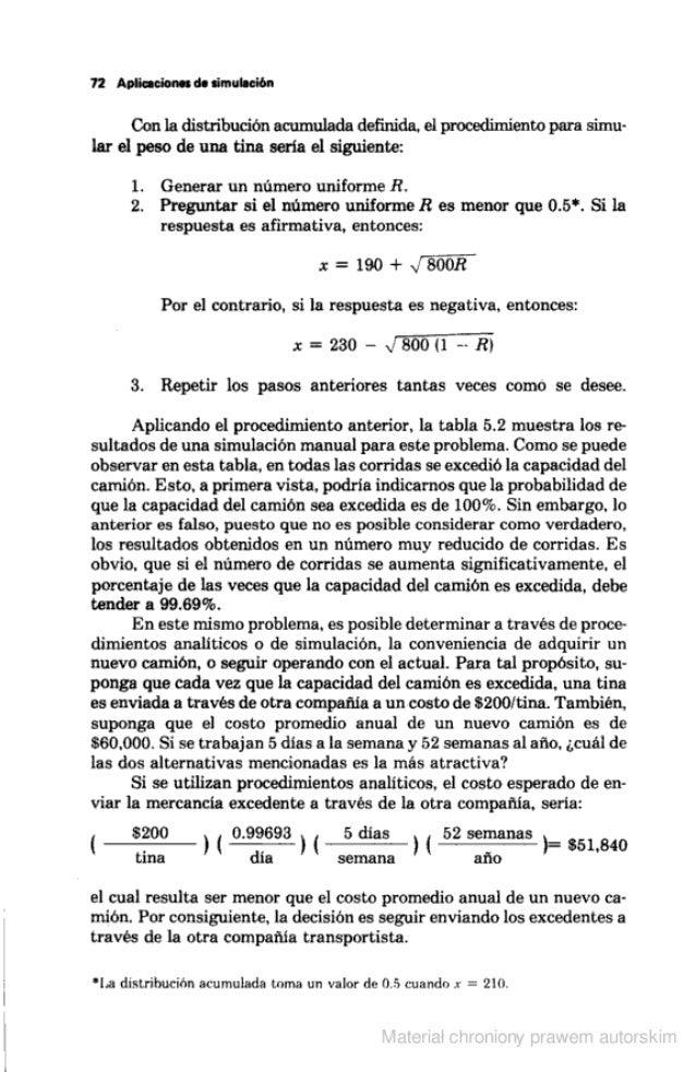 72 Aplicaciones ds simulación  Con la distribución acumulada definida.  el procedimiento para simu- lar el peso de una tina...