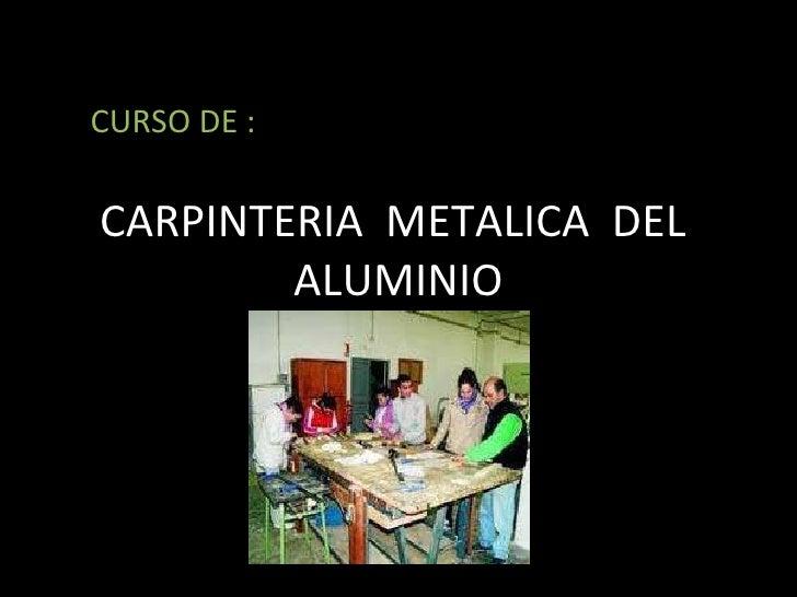 CARPINTERIA  METALICA  DEL  ALUMINIO CURSO DE :