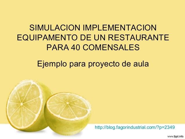 SIMULACION IMPLEMENTACION EQUIPAMENTO DE UN RESTAURANTE PARA 40 COMENSALES Ejemplo para proyecto de aula http://blog.fagor...