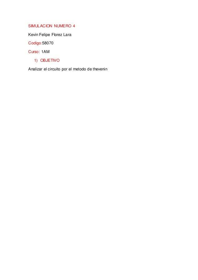 SIMULACION NUMERO 4 Kevin Felipe Florez Lara Codigo:58070 Curso: 1AM 1) OBJETIVO Analizar el circuito por el metodo de the...