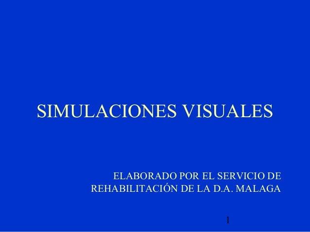 SIMULACIONES VISUALES       ELABORADO POR EL SERVICIO DE    REHABILITACIÓN DE LA D.A. MALAGA                          1