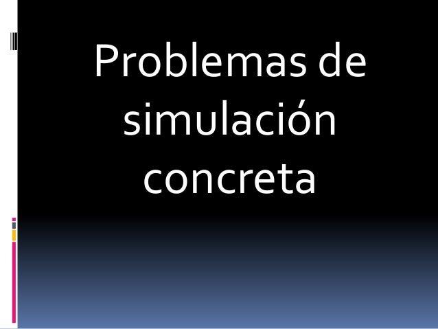 Problemas de simulación concreta