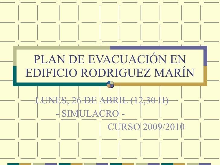 PLAN DE EVACUACIÓN EN EDIFICIO RODRIGUEZ MARÍN LUNES, 26 DE ABRIL (12,30 H) - SIMULACRO -  CURSO 2009/2010