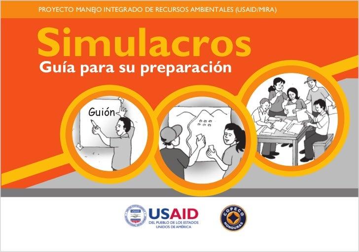 PROYECTO MANEJO INTEGRADO DE RECURSOS AMBIENTALES (USAID/MIRA)SimulacrosGuía para su preparación            Guión