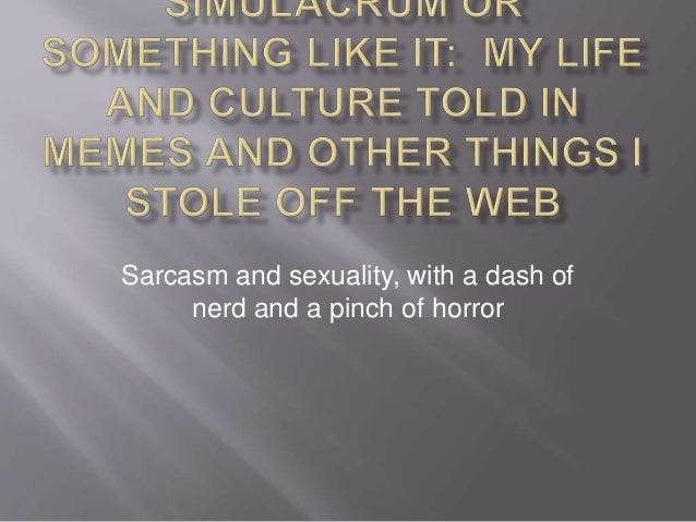 Sarcasm and sexuality, with a dash of  nerd and a pinch of horror