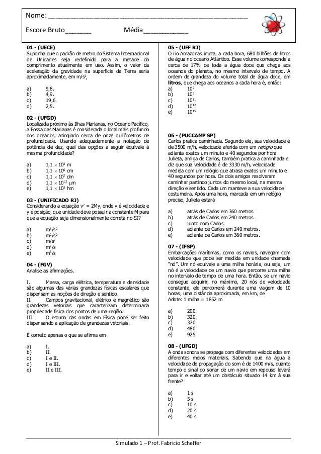 01 - (UECE) Suponha que o padrão de metro do Sistema Internacional de Unidades seja redefinido para a metade do compriment...