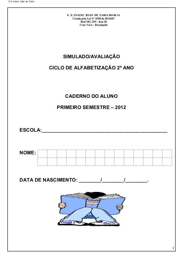 E.E. Inácio João de Faria 1 SIMULADO/AVALIAÇÃO CICLO DE ALFABETIZAÇÃO 2º ANO CADERNO DO ALUNO PRIMEIRO SEMESTRE – 2012 ESC...