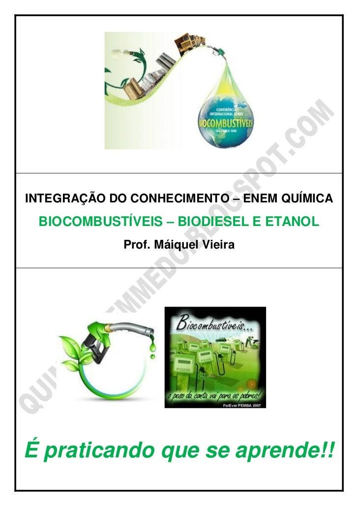 INTEGRAÇÃO DO CONHECIMENTO – ENEM QUÍMICA BIOCOMBUSTÍVEIS – BIODIESEL E ETANOL             Prof. Máiquel VieiraÉ praticand...