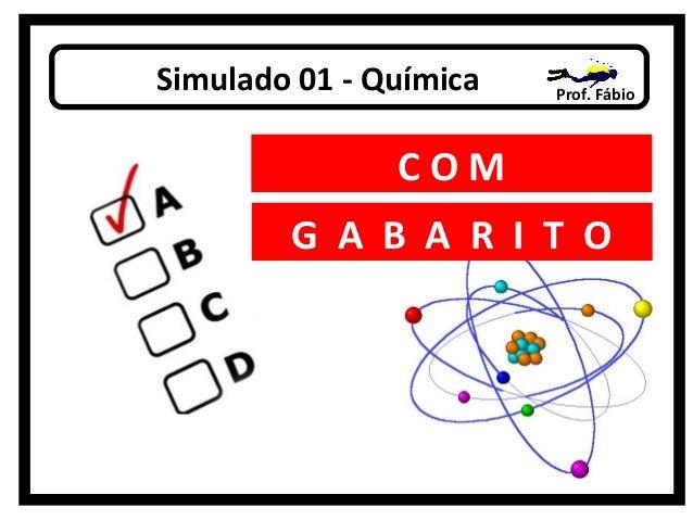 Simulado 01 - Química  Prof. Fábio  COM G A B A R I T O