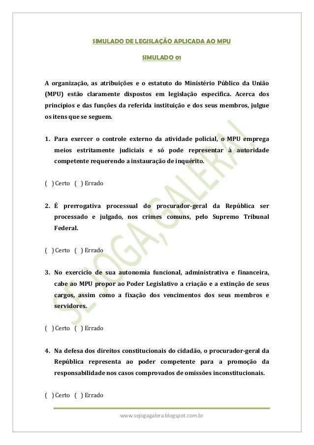 SIMULADO DE LEGISLAÇÃO APLICADA AO MPU                                  SIMULADO 01A organização, as atribuições e o estat...