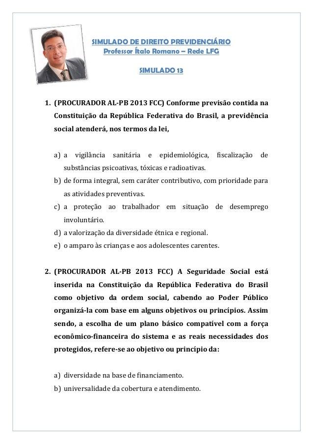 SIMULADO DE DIREITO PREVIDENCIÁRIOProfessor Ítalo Romano – Rede LFGSIMULADO 131. (PROCURADOR AL-PB 2013 FCC) Conforme prev...