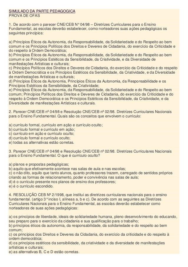 SIMULADO DA PARTE PEDAGOGICA PROVA DE OFAS 1. De acordo com o parecer CNE/CEB N° 04/98 – Diretrizes Curriculares para o En...