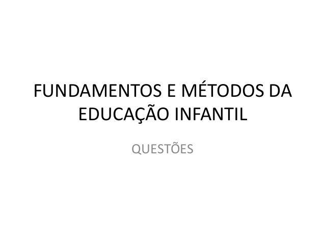 FUNDAMENTOS E MÉTODOS DA EDUCAÇÃO INFANTIL QUESTÕES