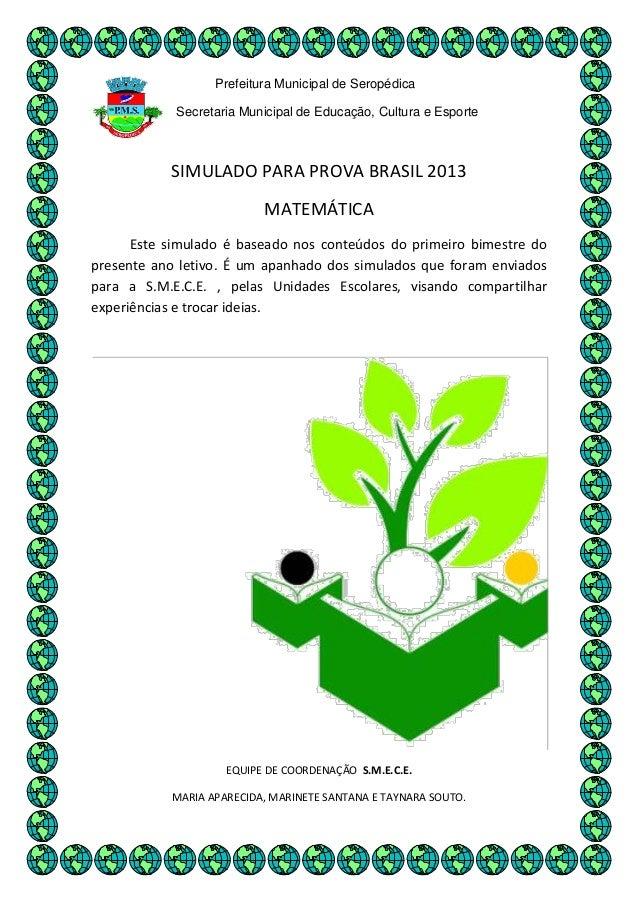 Prefeitura Municipal de SeropédicaSecretaria Municipal de Educação, Cultura e EsporteSIMULADO PARA PROVA BRASIL 2013MATEMÁ...
