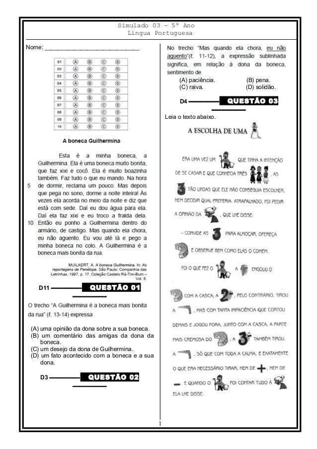 Simulado 03 – 5º Ano Lingua Portuguesa Nome: _____________________________ D11 ––––––––– QUESTÃO 01 –––––––––– (A) uma opi...