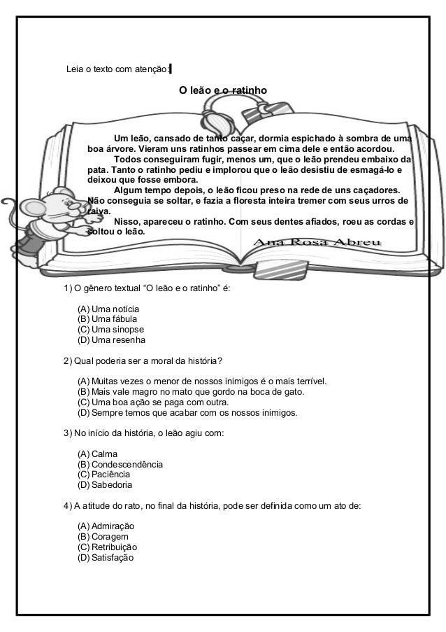 """Leia o texto com atenção: O leão e o ratinho 1) O gênero textual """"O leão e o ratinho"""" é: (A) Uma notícia (B) Uma fábula (C..."""