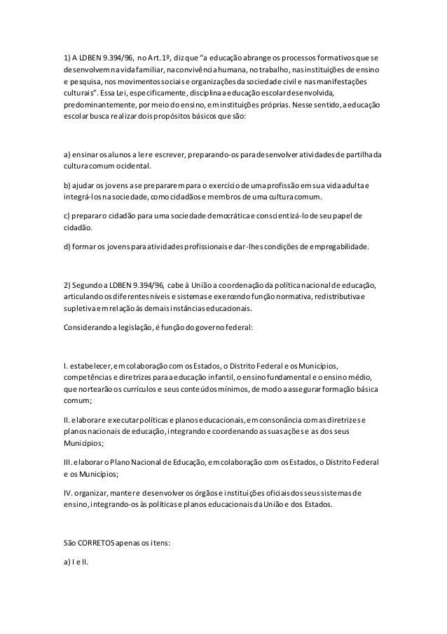"1) A LDBEN 9.394/96, no Art.1º, dizque ""a educaçãoabrange os processosformativosque se desenvolvemnavidafamiliar,naconvivê..."